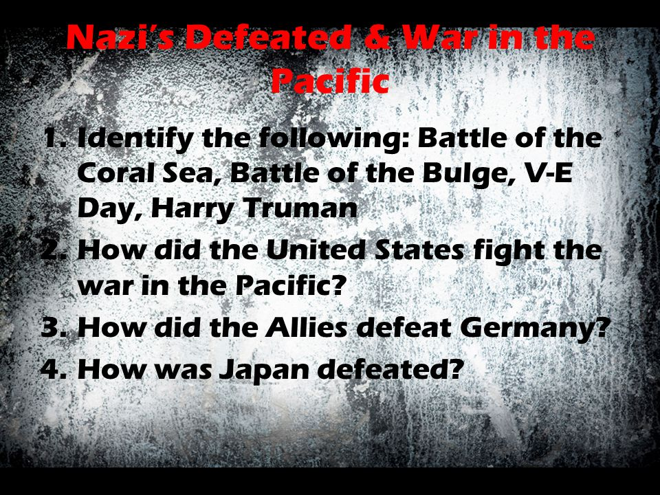 Nazi's Defeated & War in the Pacific
