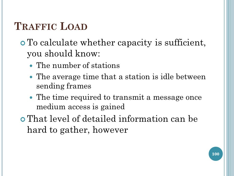 Traffic Load To calculate whether capacity is sufficient, you should know: The number of stations.