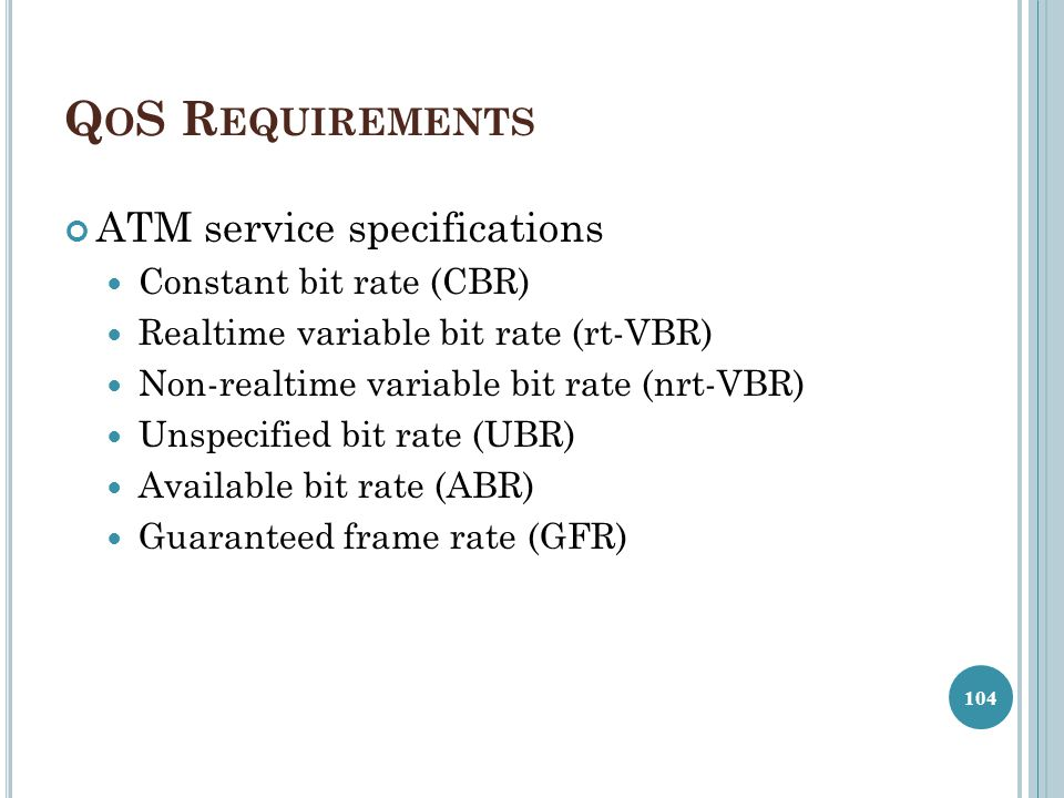 QoS Requirements ATM service specifications Constant bit rate (CBR)