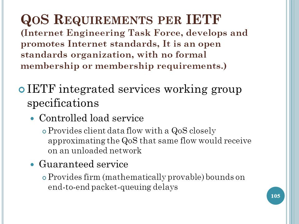 QoS Requirements per IETF (Internet Engineering Task Force, develops and promotes Internet standards, It is an open standards organization, with no formal membership or membership requirements.)