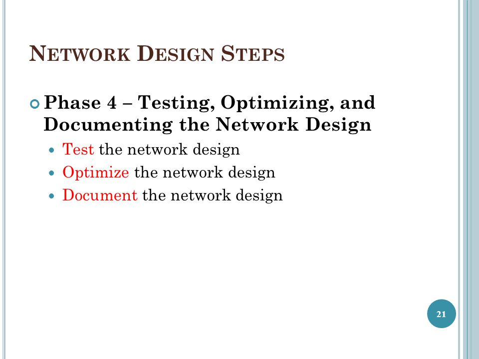 Network Design Steps Phase 4 – Testing, Optimizing, and Documenting the Network Design. Test the network design.