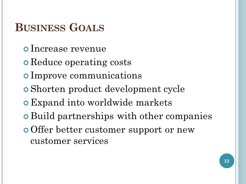 Business Goals Increase revenue Reduce operating costs