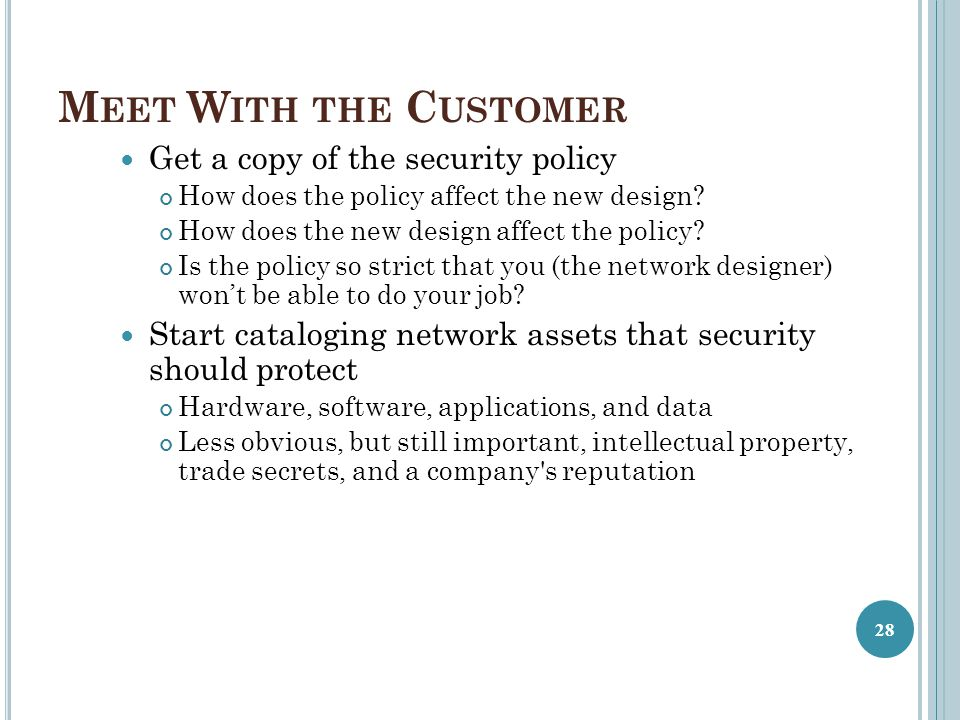 Meet With the Customer Get a copy of the security policy