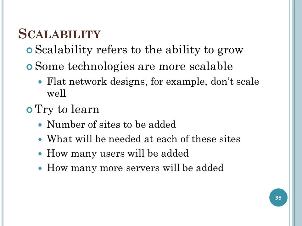 Scalability Scalability refers to the ability to grow