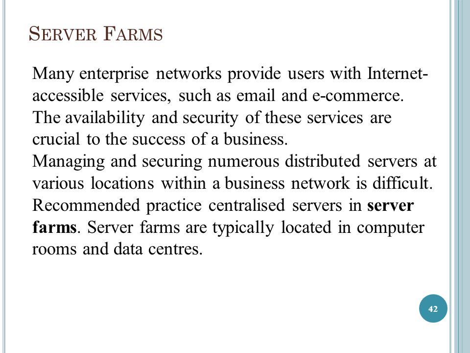 Server Farms Many enterprise networks provide users with Internet-accessible services, such as email and e-commerce.