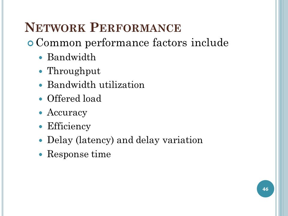 Network Performance Common performance factors include Bandwidth