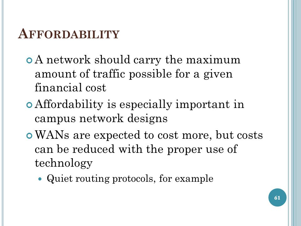 Affordability A network should carry the maximum amount of traffic possible for a given financial cost.