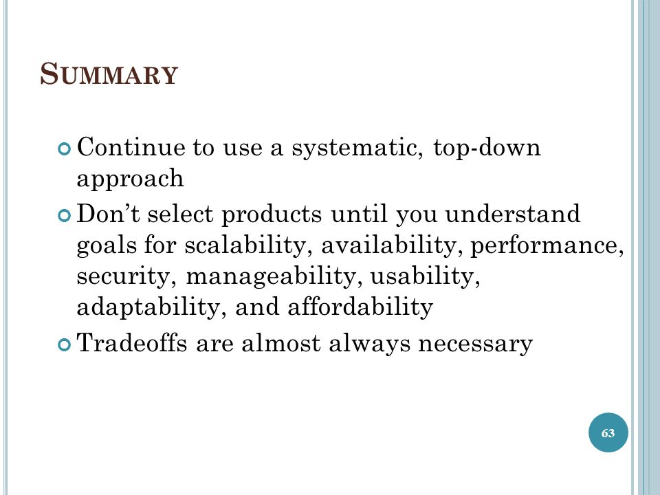 Summary Continue to use a systematic, top-down approach