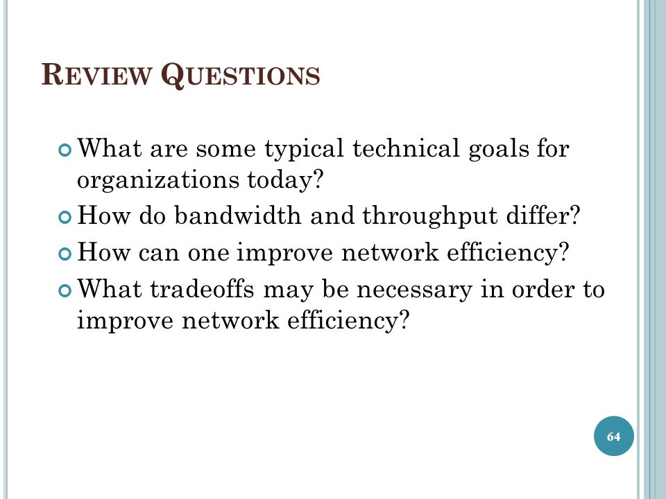 Review Questions What are some typical technical goals for organizations today How do bandwidth and throughput differ