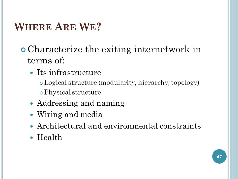 Where Are We Characterize the exiting internetwork in terms of: