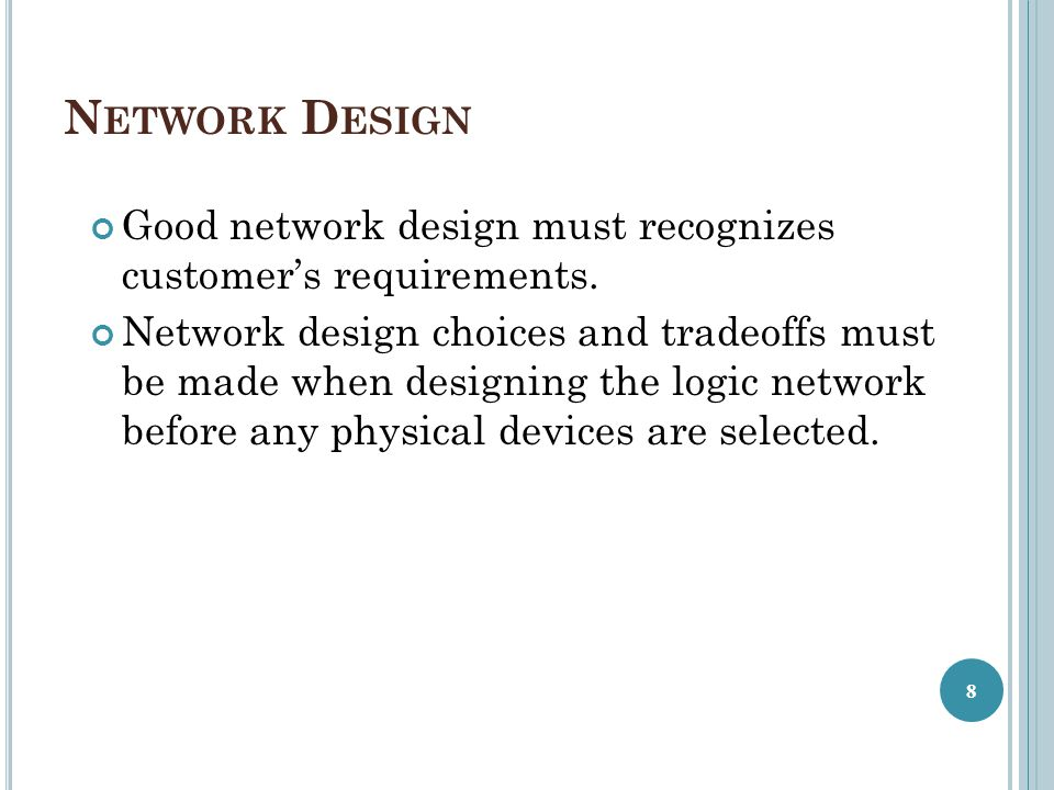 Network Design Good network design must recognizes customer's requirements.