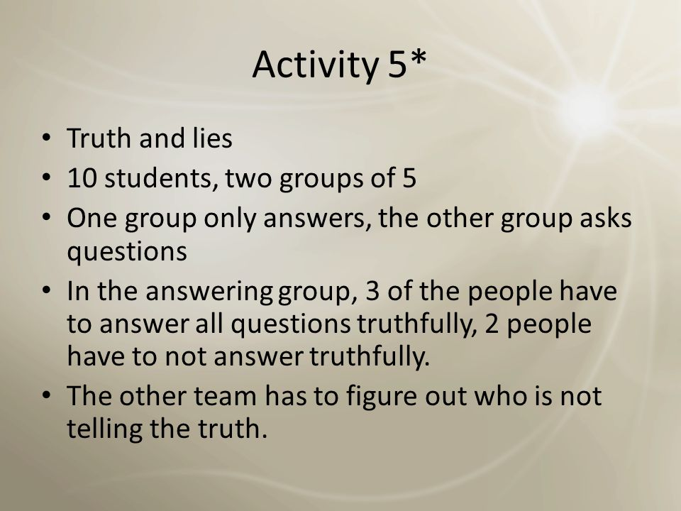 Activity 5* Truth and lies 10 students, two groups of 5