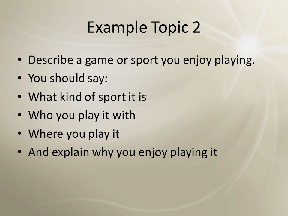 Example Topic 2 Describe a game or sport you enjoy playing.
