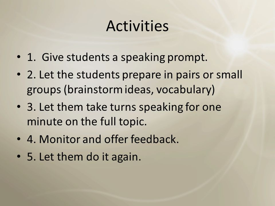 Activities 1. Give students a speaking prompt.