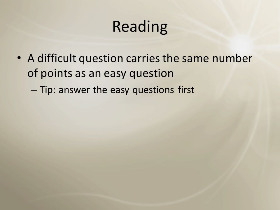 Reading A difficult question carries the same number of points as an easy question.