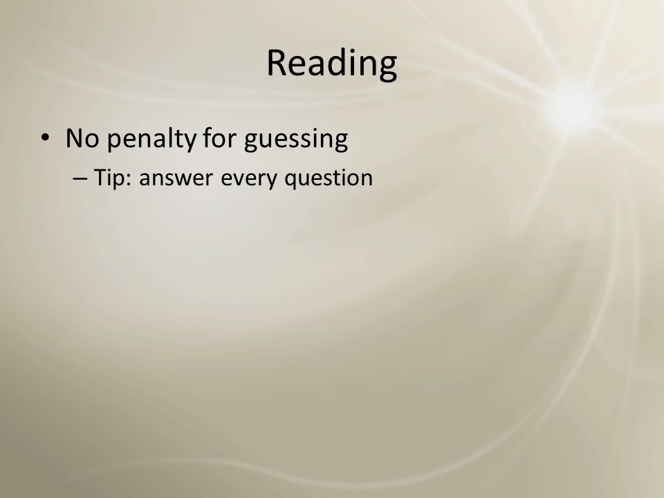 Reading No penalty for guessing Tip: answer every question