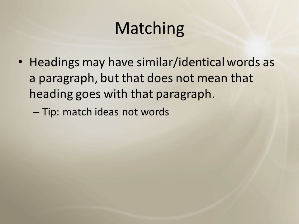 Matching Headings may have similar/identical words as a paragraph, but that does not mean that heading goes with that paragraph.