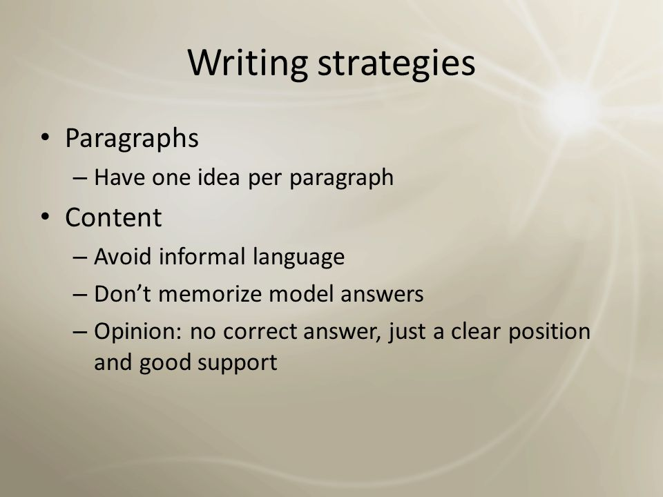 Writing strategies Paragraphs Content Have one idea per paragraph