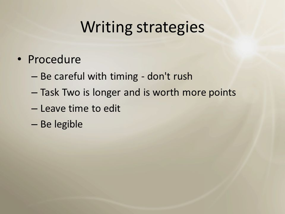 Writing strategies Procedure Be careful with timing - don t rush