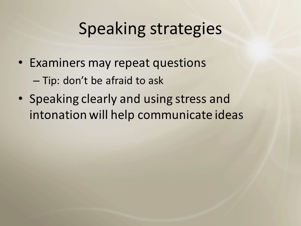 Speaking strategies Examiners may repeat questions