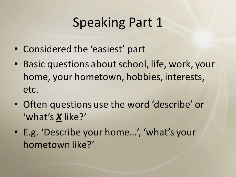 Speaking Part 1 Considered the 'easiest' part