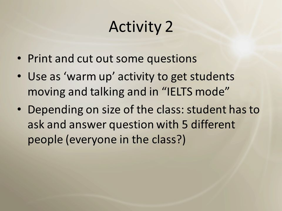 Activity 2 Print and cut out some questions