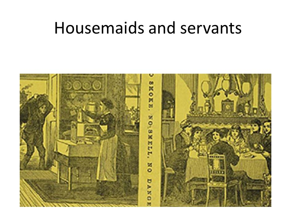 Housemaids and servants