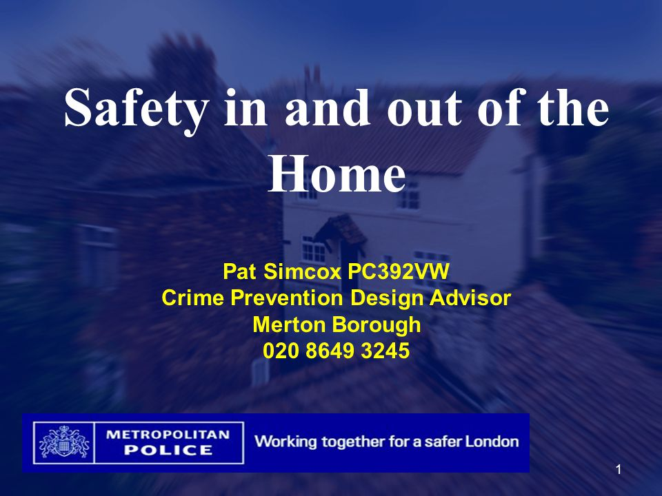 Safety in and out of the Home Pat Simcox PC392VW Crime Prevention Design Advisor Merton Borough 020 8649 3245