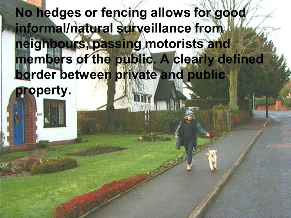 No hedges or fencing allows for good informal/natural surveillance from neighbours, passing motorists and members of the public. A clearly defined border between private and public property.