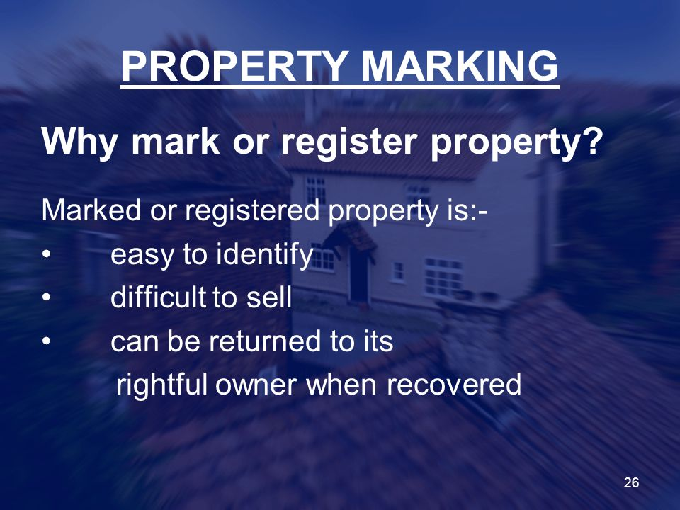 PROPERTY MARKING Why mark or register property