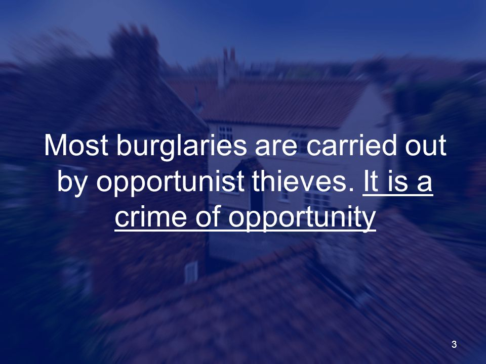 Most burglaries are carried out by opportunist thieves