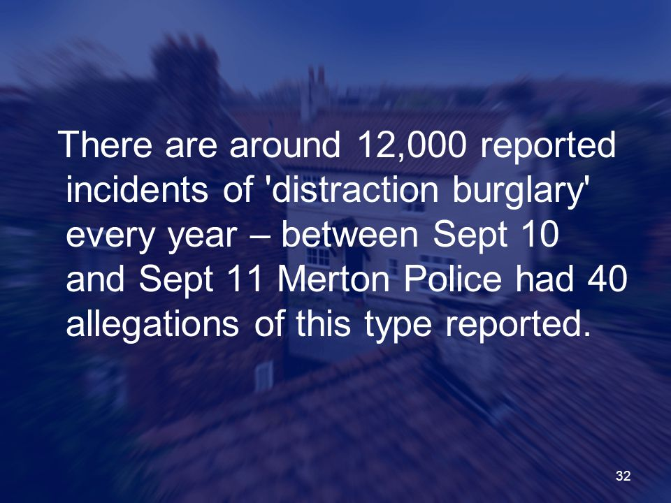There are around 12,000 reported incidents of distraction burglary every year – between Sept 10 and Sept 11 Merton Police had 40 allegations of this type reported.