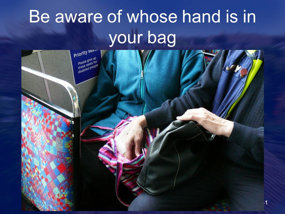 Be aware of whose hand is in your bag