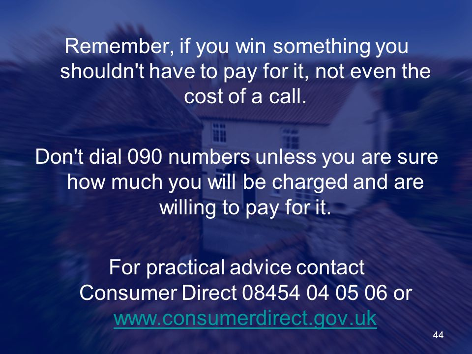 Remember, if you win something you shouldn t have to pay for it, not even the cost of a call.