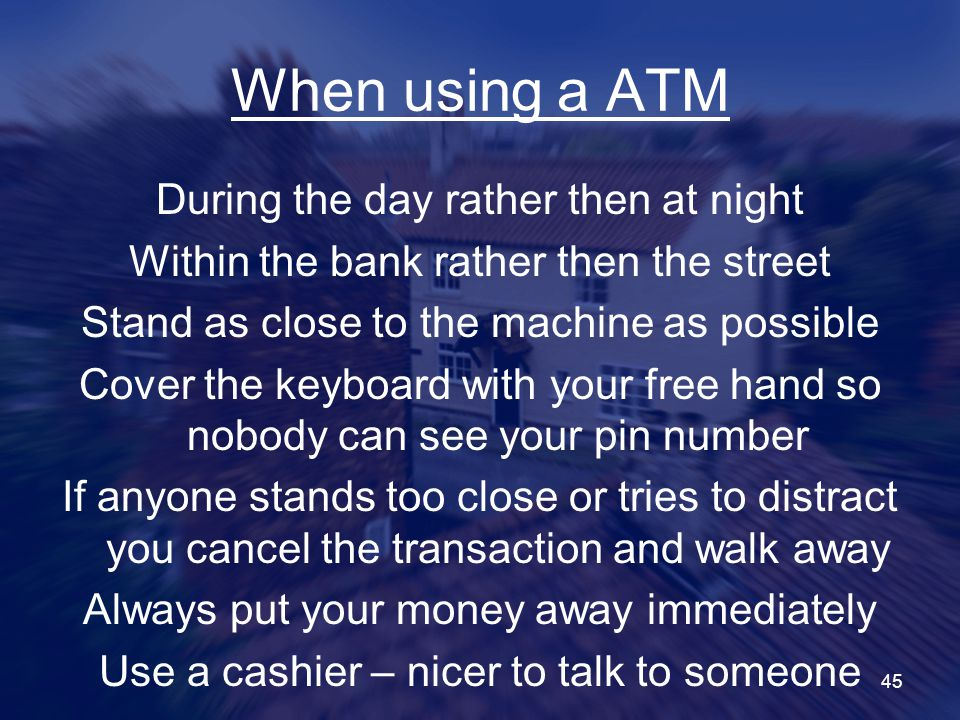 When using a ATM During the day rather then at night