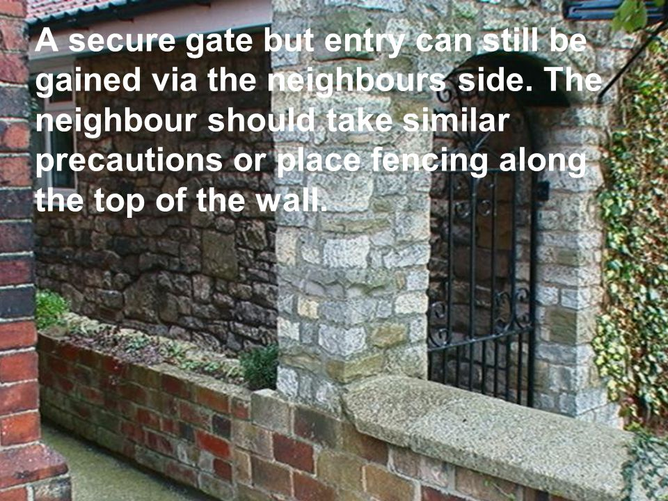 A secure gate but entry can still be gained via the neighbours side