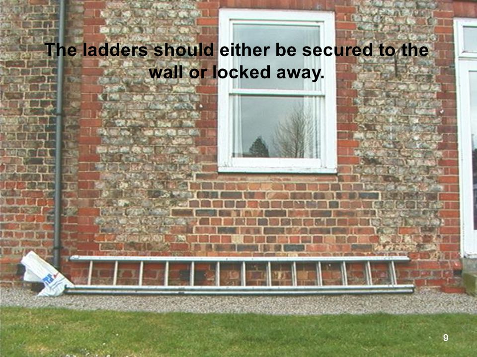 The ladders should either be secured to the wall or locked away.