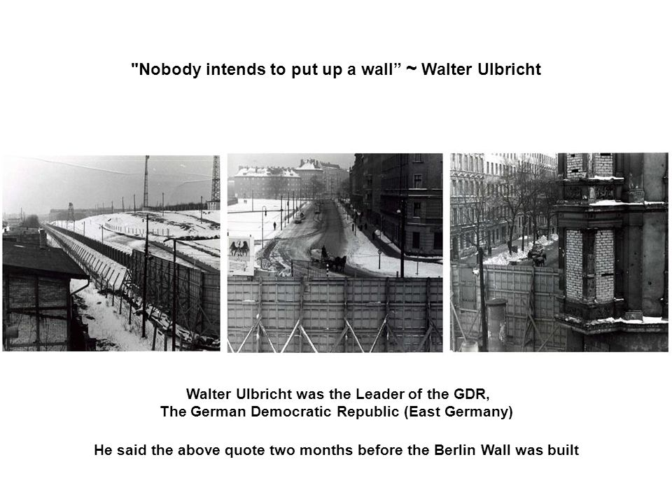 Nobody intends to put up a wall ~ Walter Ulbricht