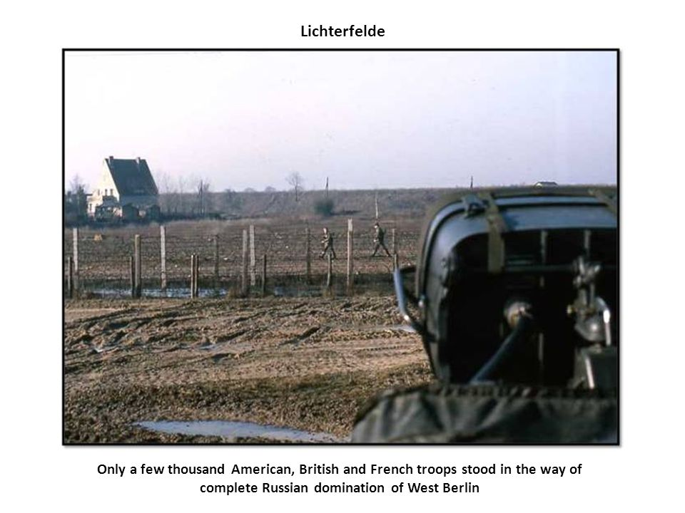 Lichterfelde Only a few thousand American, British and French troops stood in the way of complete Russian domination of West Berlin.