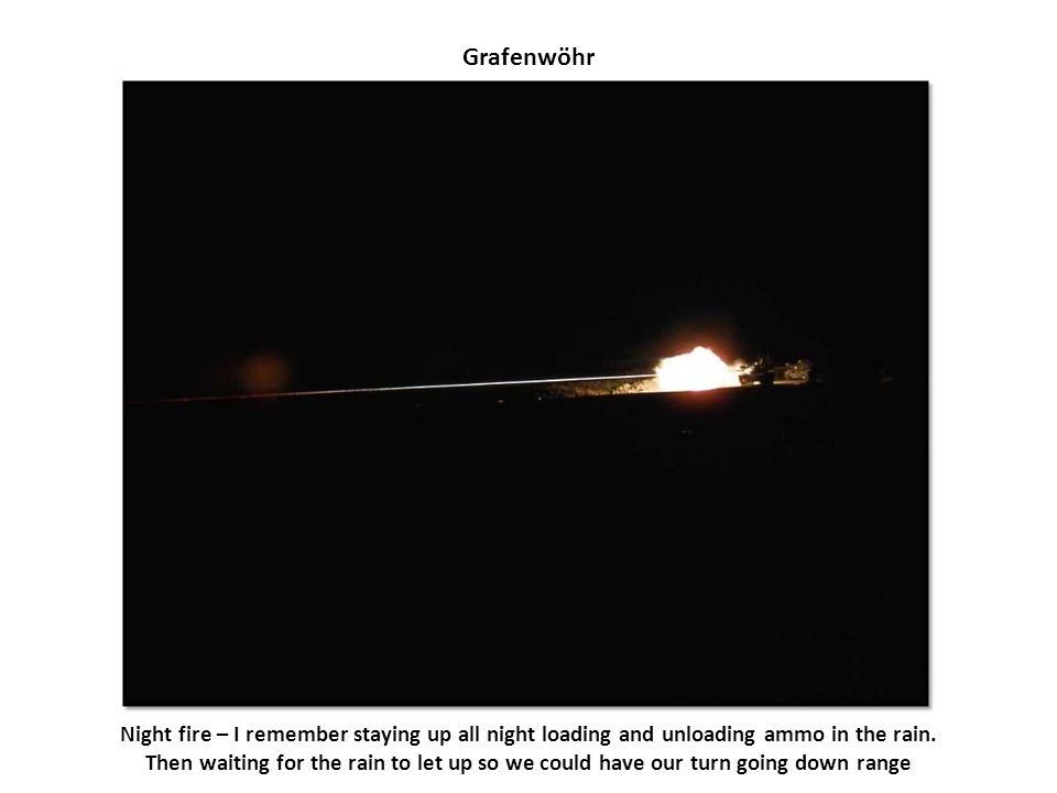 Grafenwöhr Night fire – I remember staying up all night loading and unloading ammo in the rain.