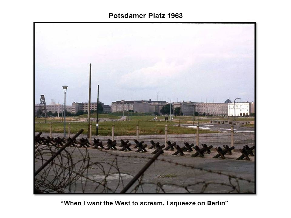 When I want the West to scream, I squeeze on Berlin