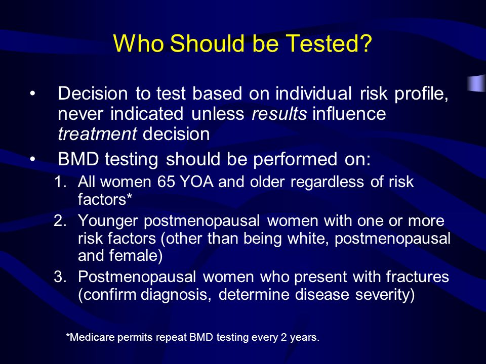 Who Should be Tested Decision to test based on individual risk profile, never indicated unless results influence treatment decision.
