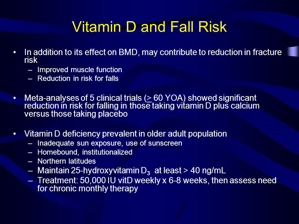 Vitamin D and Fall Risk In addition to its effect on BMD, may contribute to reduction in fracture risk.