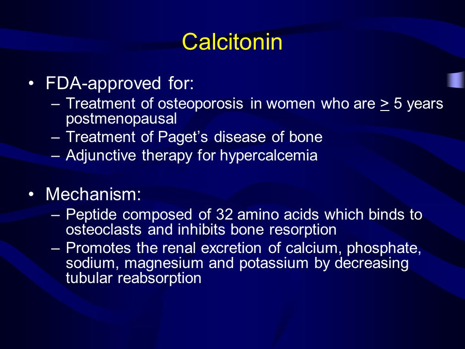 Calcitonin FDA-approved for: Mechanism: