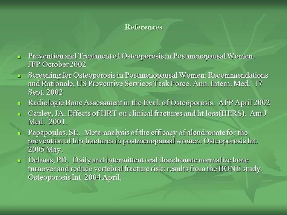 References Prevention and Treatment of Osteoporosis in Postmenopausal Women. JFP October 2002.
