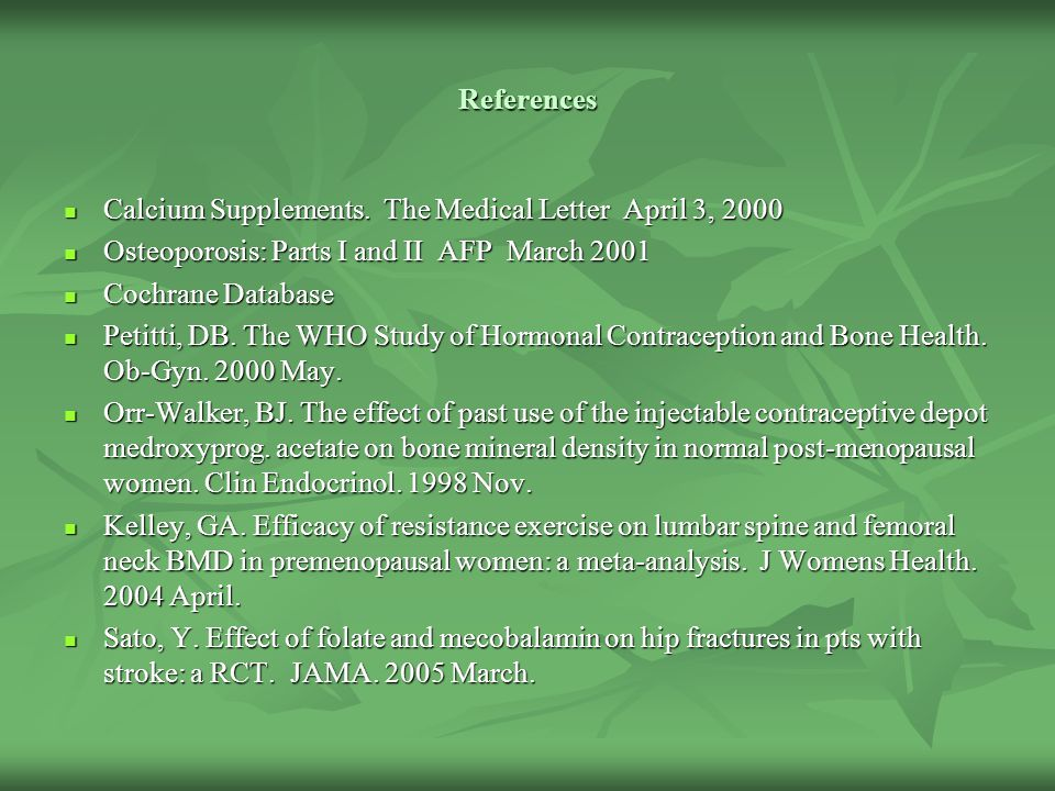 References Calcium Supplements. The Medical Letter April 3, 2000. Osteoporosis: Parts I and II AFP March 2001.