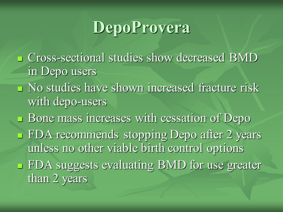DepoProvera Cross-sectional studies show decreased BMD in Depo users