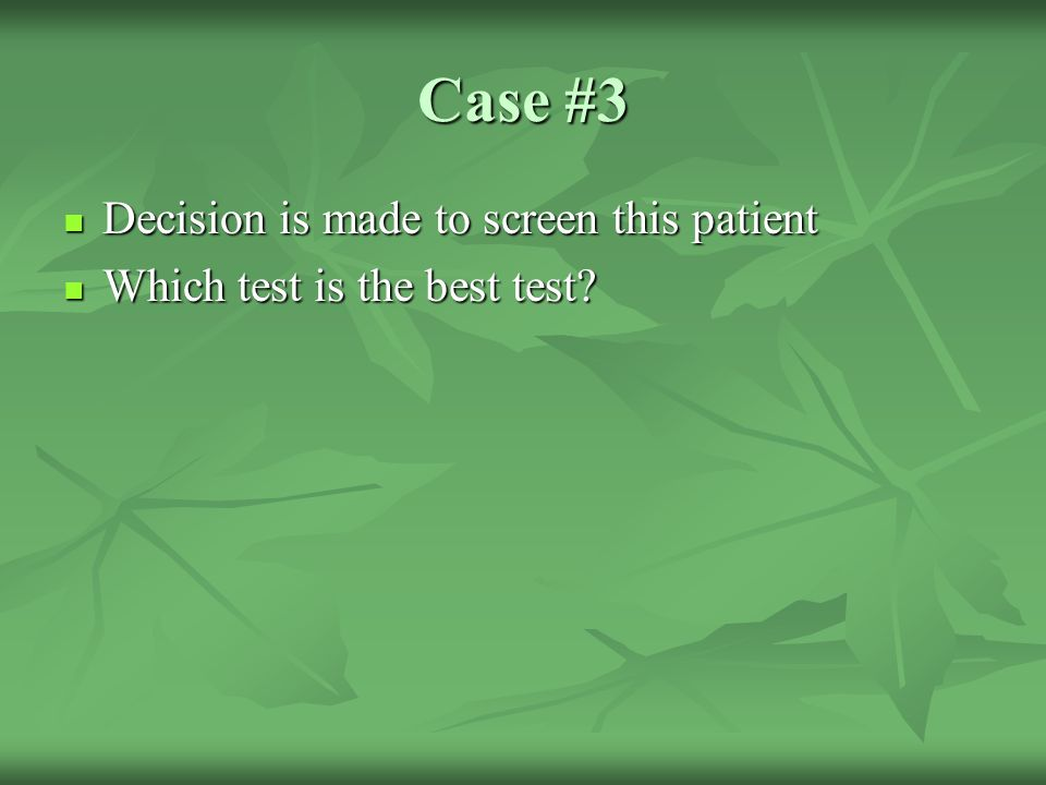 Case #3 Decision is made to screen this patient