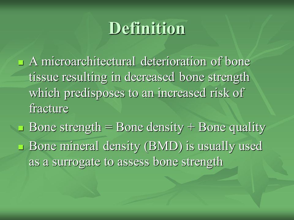 Definition A microarchitectural deterioration of bone tissue resulting in decreased bone strength which predisposes to an increased risk of fracture.