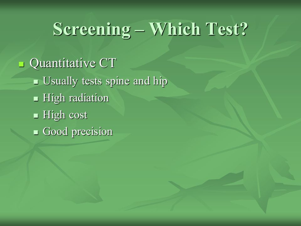Screening – Which Test Quantitative CT Usually tests spine and hip